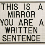 This is a Mirror, You Are a Written Sentence